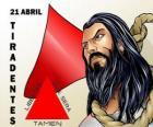 Dia de Tiradentes, mártir da Inconfidência Mineira e da independência do Brasil. Ele comemora sua morte, em 21 de abril de 1792